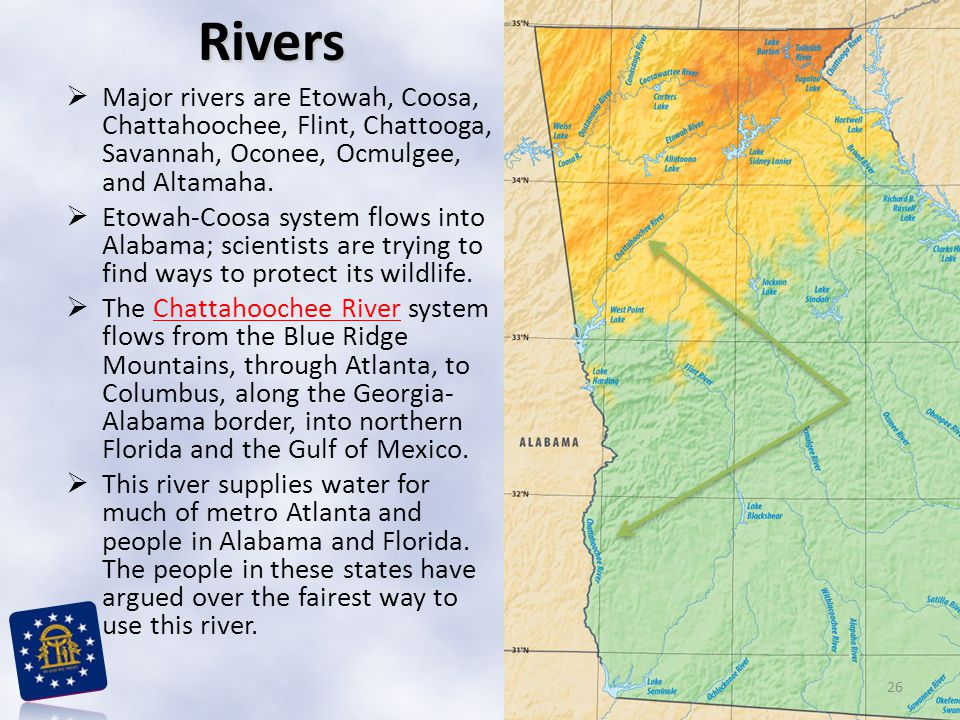 Rivers Major rivers are Etowah, Coosa, Chattahoochee, Flint, Chattooga, Savannah, Oconee, Ocmulgee, and Altamaha.