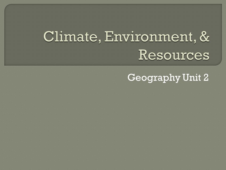 Climate, Environment, & Resources
