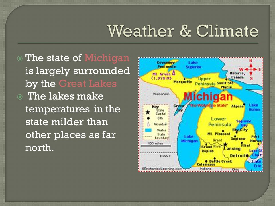Weather & Climate The state of Michigan is largely surrounded by the Great Lakes.