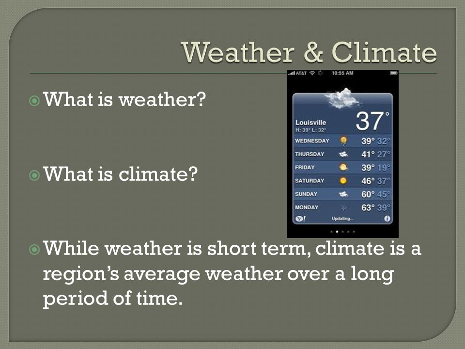Weather & Climate What is weather What is climate