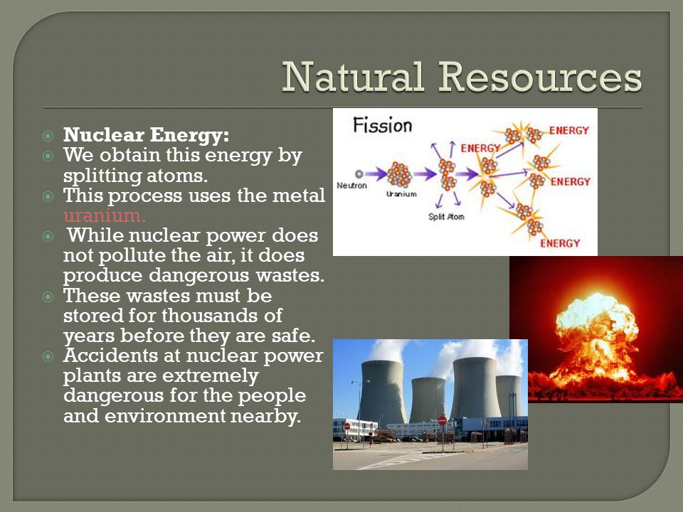 Natural Resources Nuclear Energy: