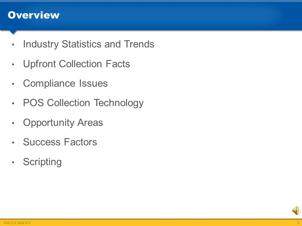 Overview Industry Statistics and Trends. Upfront Collection Facts. Compliance Issues. POS Collection Technology.