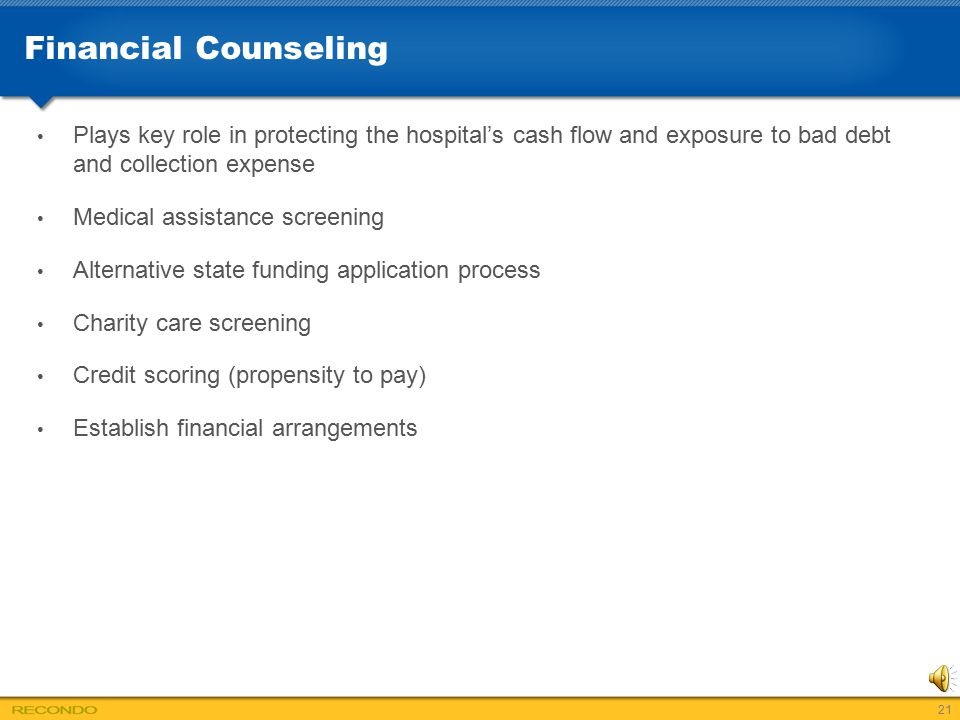 Financial Counseling Plays key role in protecting the hospital's cash flow and exposure to bad debt and collection expense.