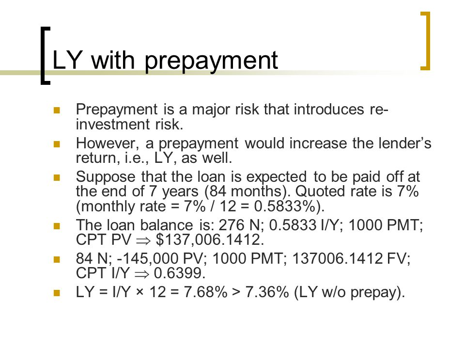 LY with prepayment Prepayment is a major risk that introduces re-investment risk.