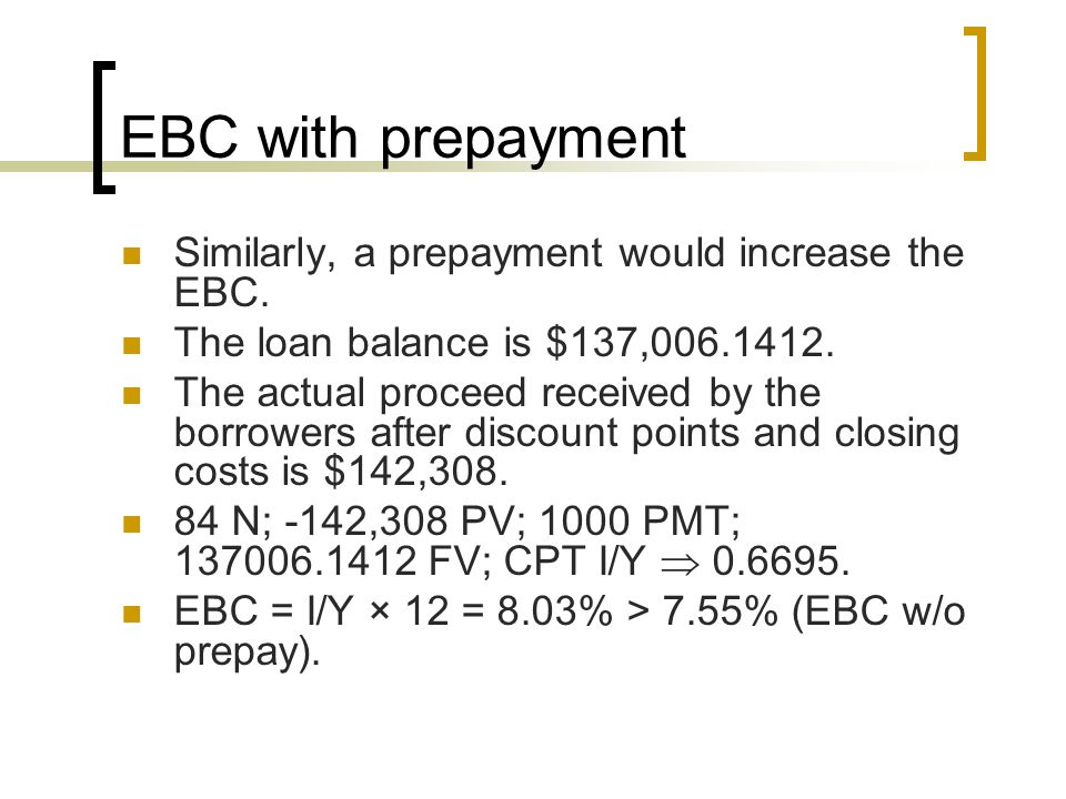 EBC with prepayment Similarly, a prepayment would increase the EBC.