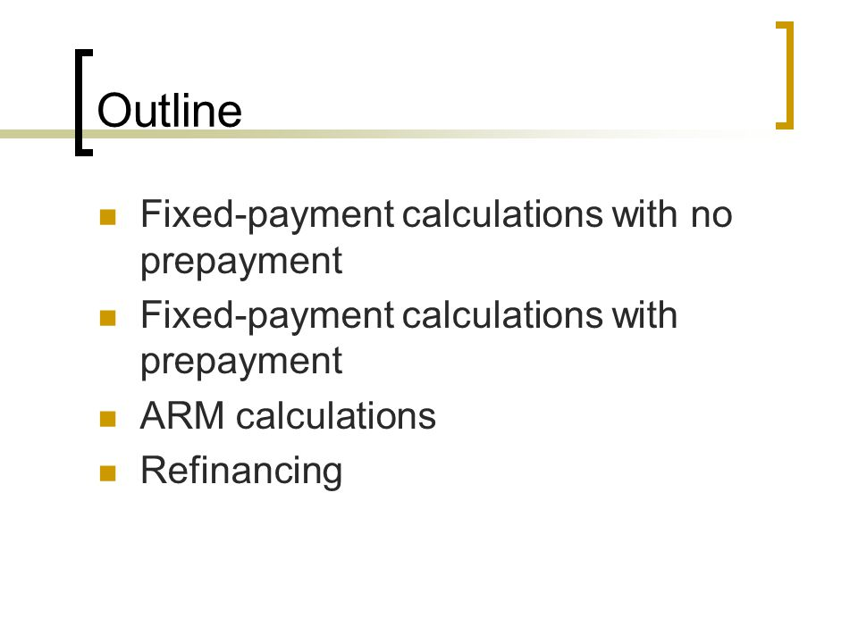 Outline Fixed-payment calculations with no prepayment