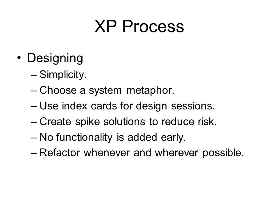 XP Process Designing Simplicity. Choose a system metaphor.
