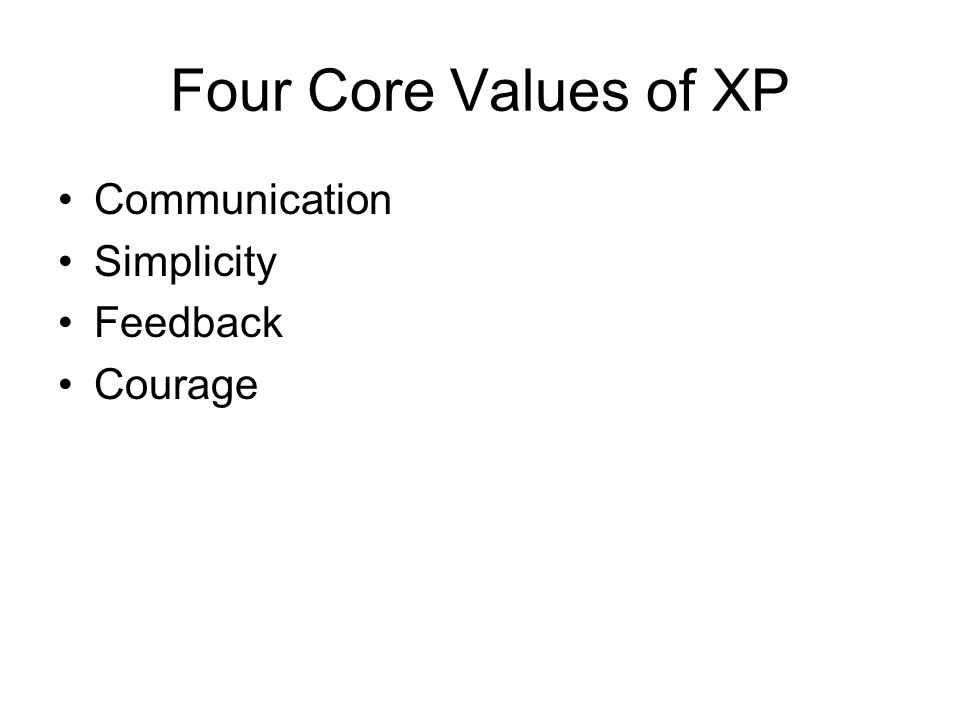 Four Core Values of XP Communication Simplicity Feedback Courage