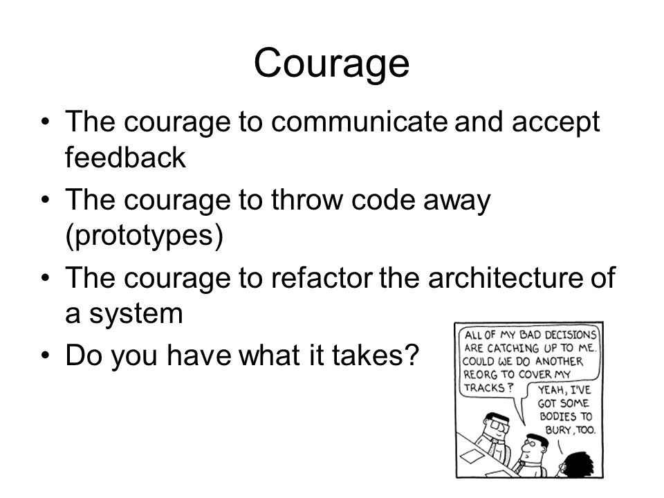Courage The courage to communicate and accept feedback