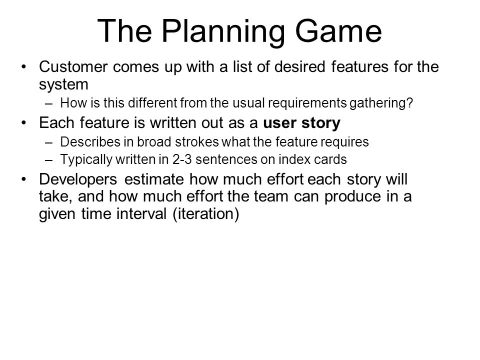 The Planning Game Customer comes up with a list of desired features for the system. How is this different from the usual requirements gathering