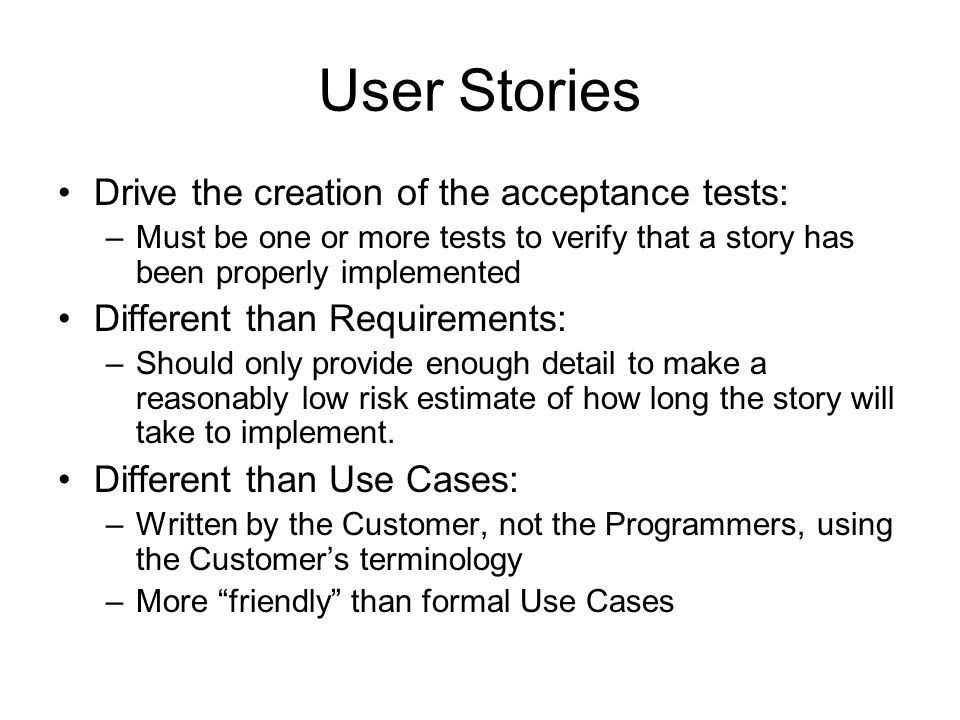 User Stories Drive the creation of the acceptance tests: