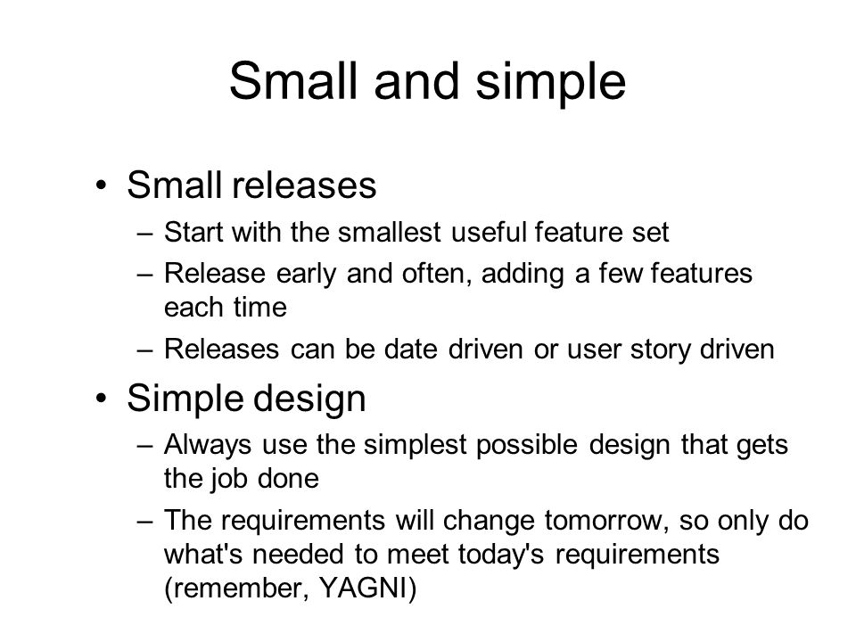 Small and simple Small releases Simple design