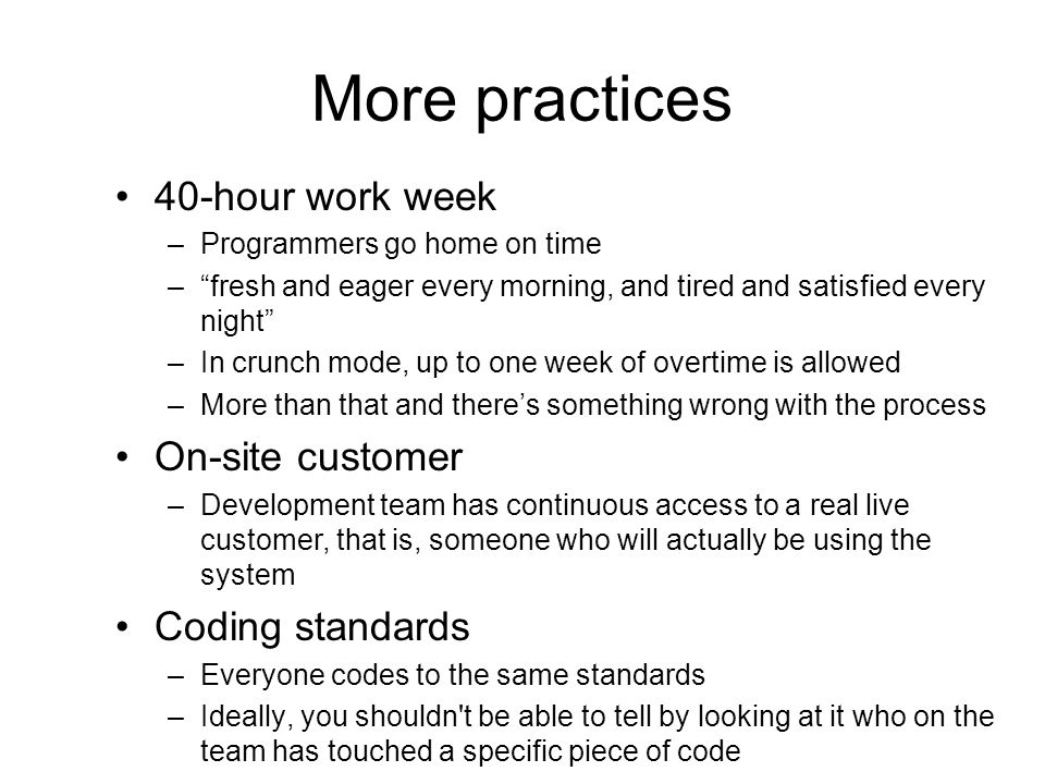 More practices 40-hour work week On-site customer Coding standards