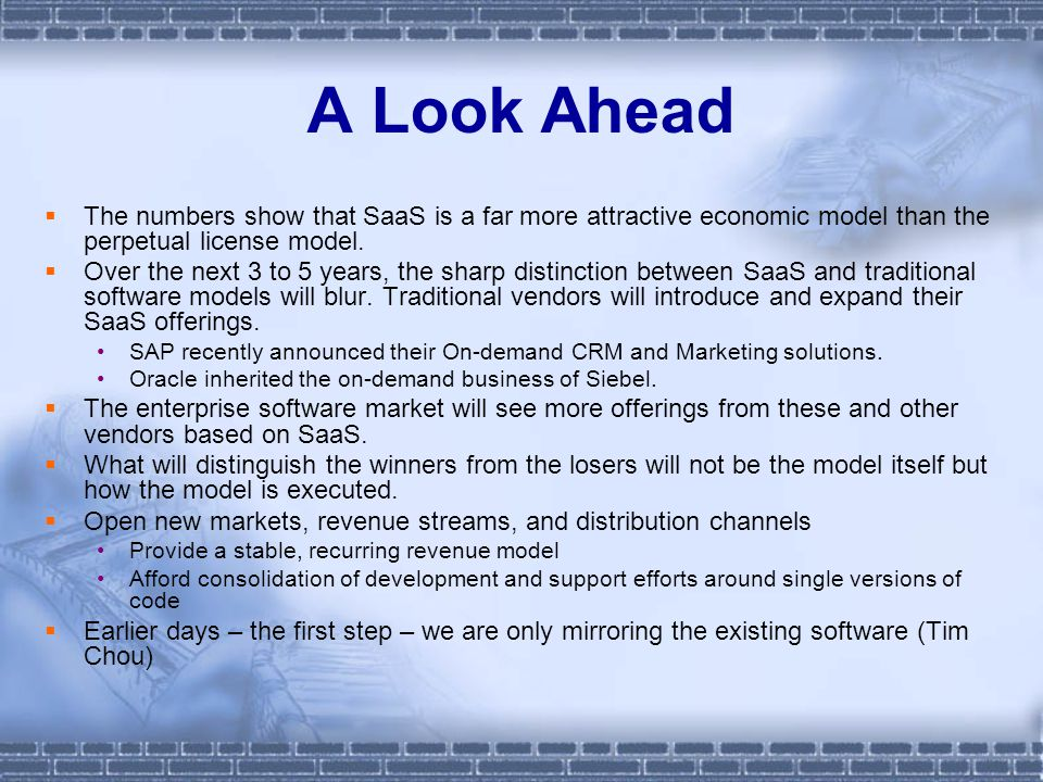 A Look Ahead The numbers show that SaaS is a far more attractive economic model than the perpetual license model.