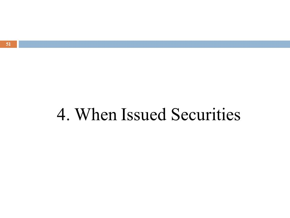 4. When Issued Securities