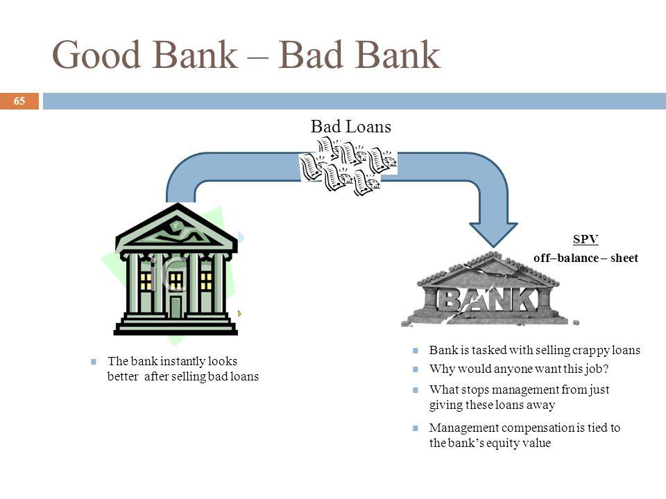 Good Bank – Bad Bank Bad Loans SPV off–balance – sheet