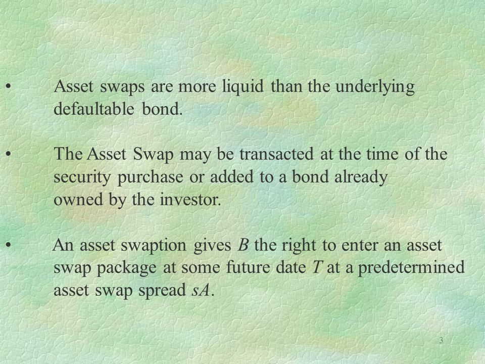 Asset swaps are more liquid than the underlying defaultable bond.