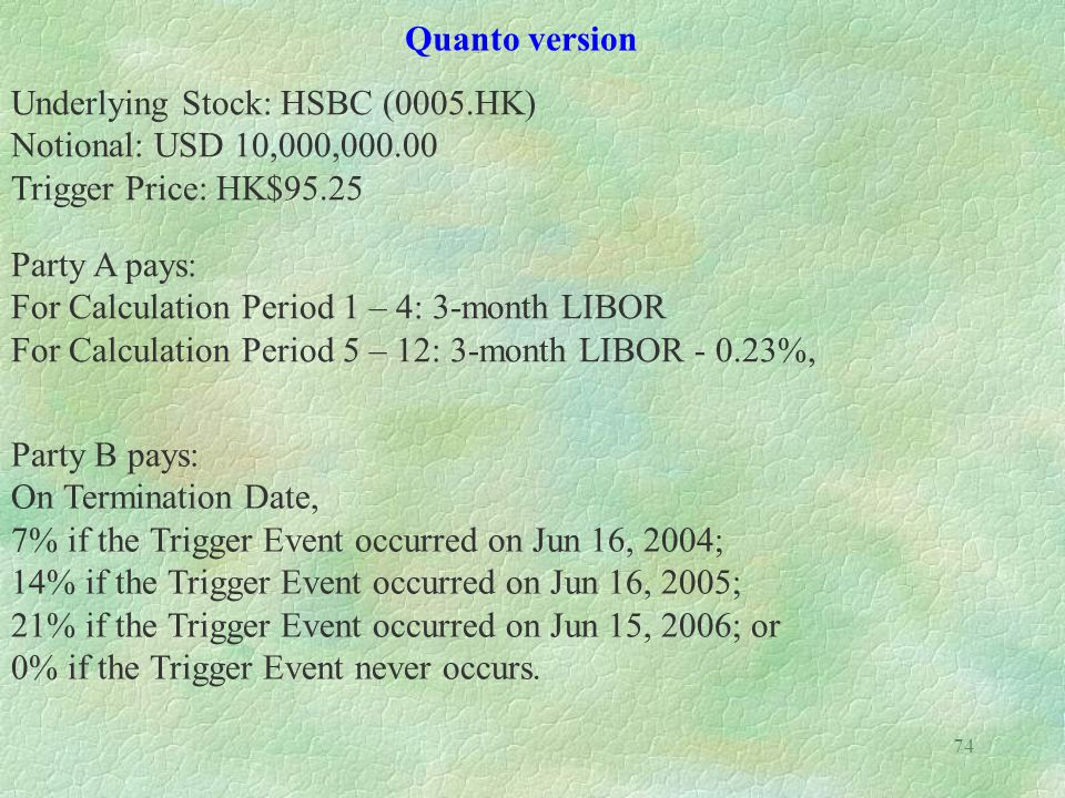 Quanto version Underlying Stock: HSBC (0005.HK) Notional: USD 10,000,000.00. Trigger Price: HK$95.25.