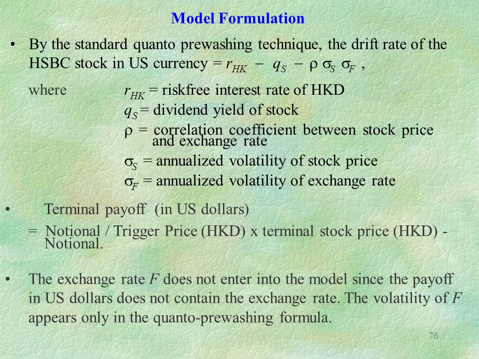 Model Formulation By the standard quanto prewashing technique, the drift rate of the HSBC stock in US currency = rHK - qS - r sS sF ,