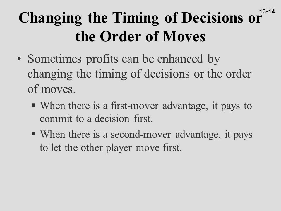 Changing the Timing of Decisions or the Order of Moves
