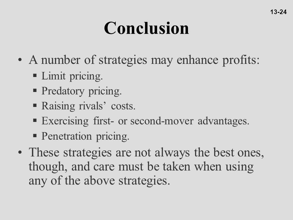 Conclusion A number of strategies may enhance profits: