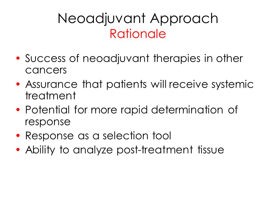 Neoadjuvant Approach Rationale