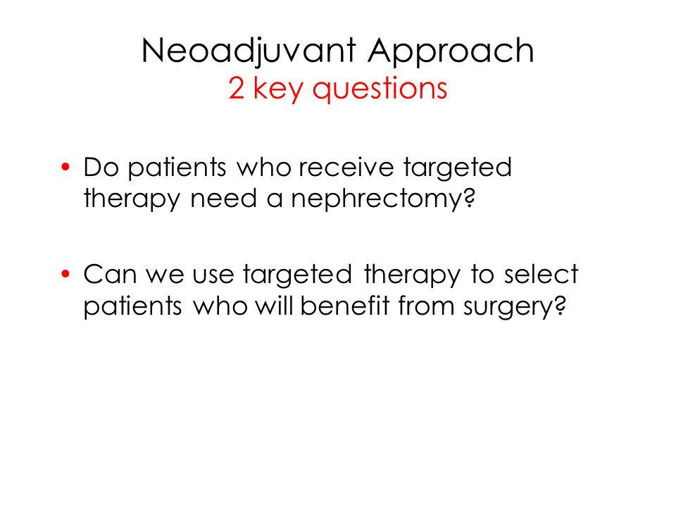 Neoadjuvant Approach 2 key questions
