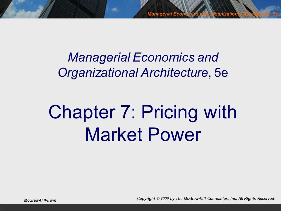 Managerial Economics and Organizational Architecture, 5e Chapter 7: Pricing with Market Power