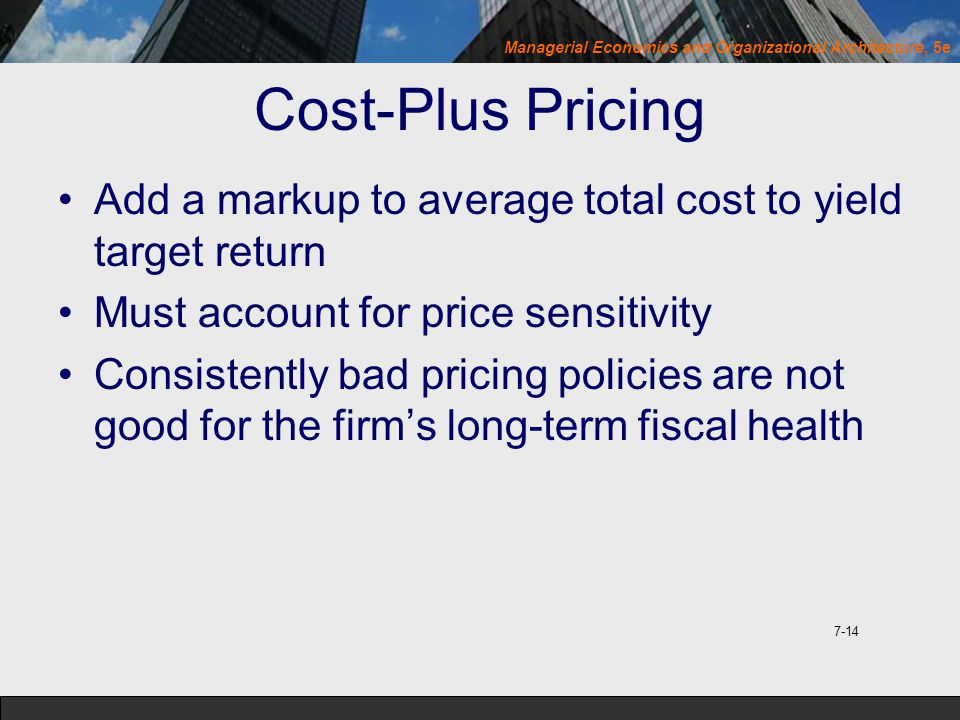 Cost-Plus Pricing Add a markup to average total cost to yield target return. Must account for price sensitivity.