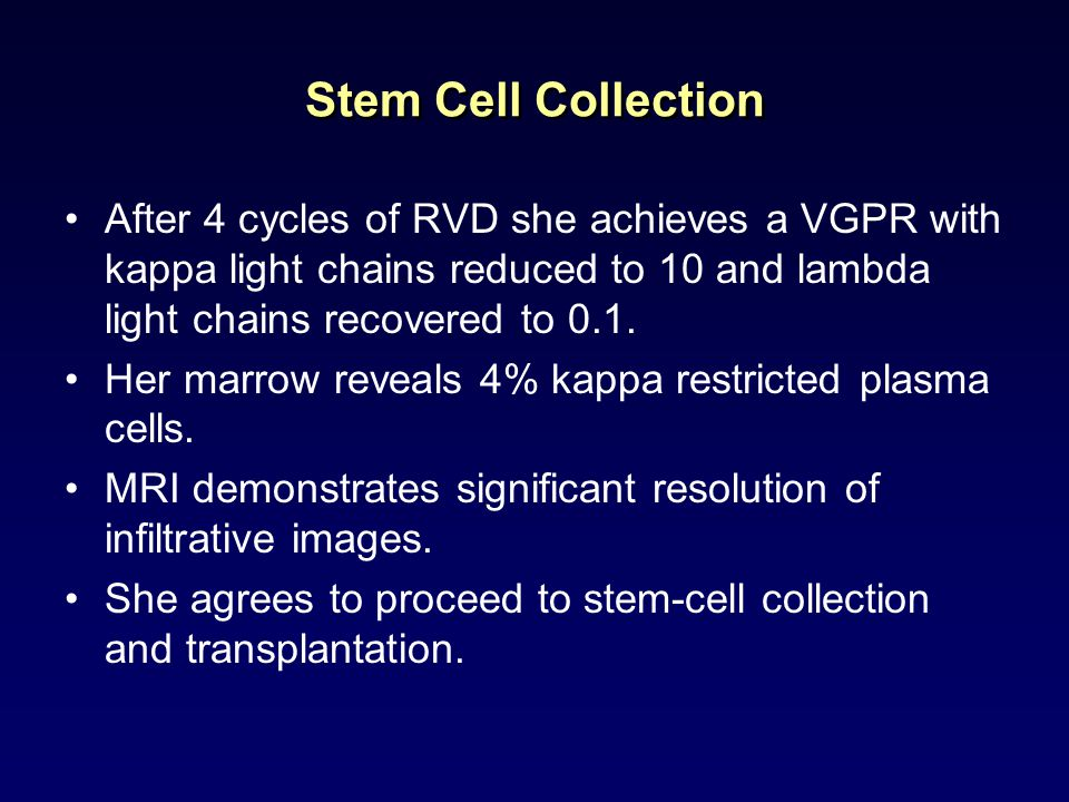 Stem Cell Collection After 4 cycles of RVD she achieves a VGPR with kappa light chains reduced to 10 and lambda light chains recovered to 0.1.