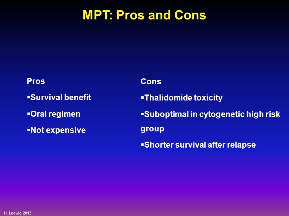 MPT: Pros and Cons Pros Cons Survival benefit Thalidomide toxicity