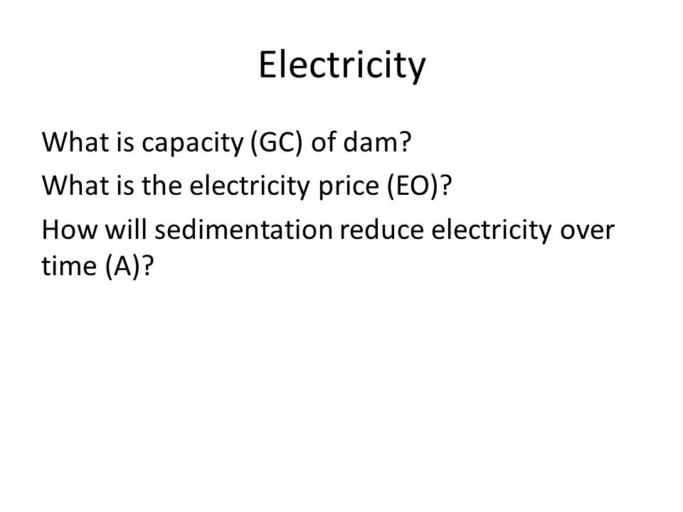 Electricity What is capacity (GC) of dam. What is the electricity price (EO).