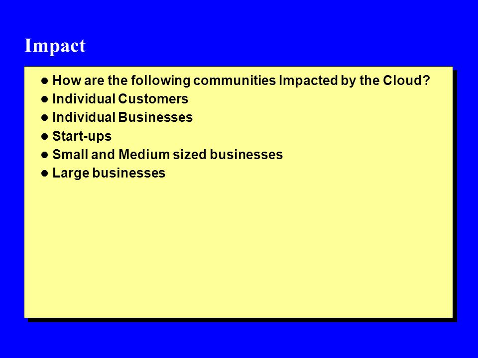 Impact How are the following communities Impacted by the Cloud