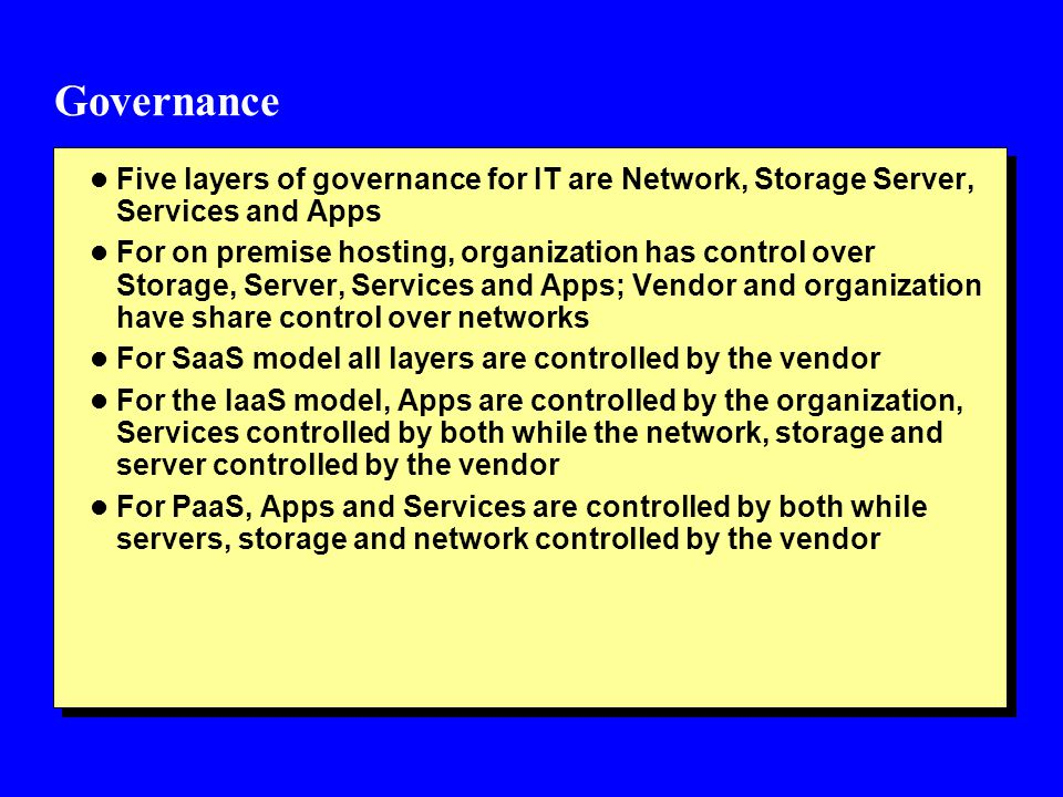 Governance Five layers of governance for IT are Network, Storage Server, Services and Apps.