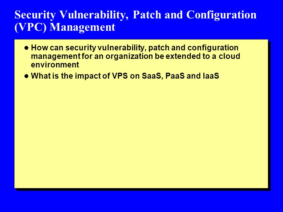 Security Vulnerability, Patch and Configuration (VPC) Management