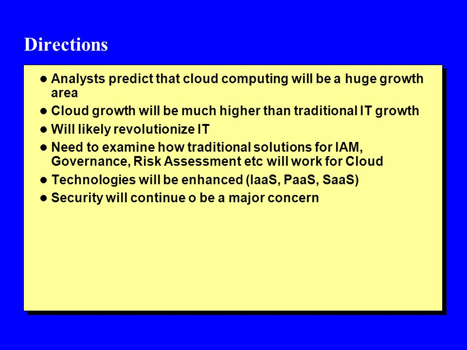Directions Analysts predict that cloud computing will be a huge growth area. Cloud growth will be much higher than traditional IT growth.