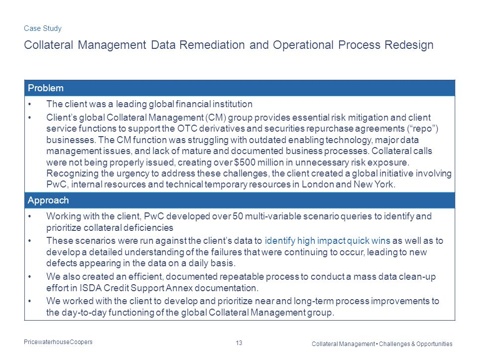 Date Case Study. Collateral Management Data Remediation and Operational Process Redesign. Impact and Benefits to the Client.