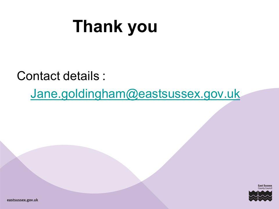 Thank you Contact details : Jane.goldingham@eastsussex.gov.uk