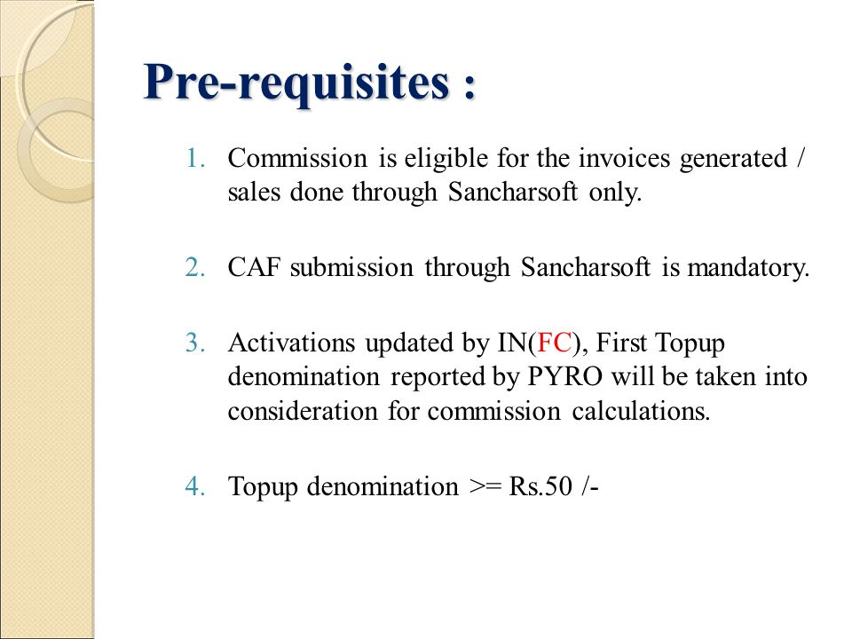 Pre-requisites : Commission is eligible for the invoices generated / sales done through Sancharsoft only.