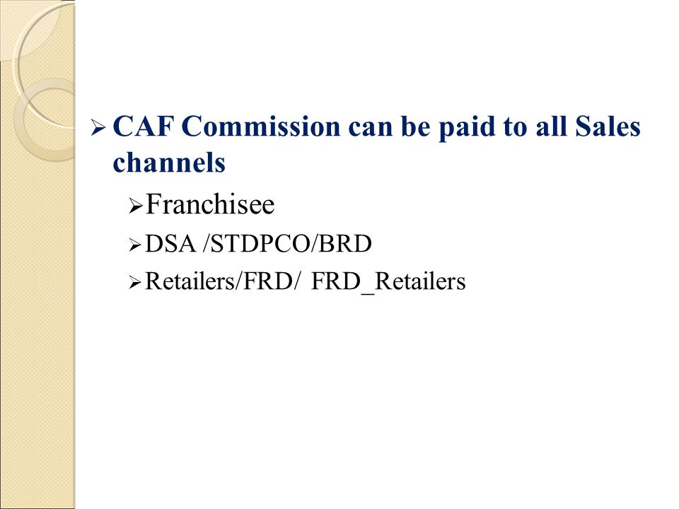 CAF Commission can be paid to all Sales channels Franchisee
