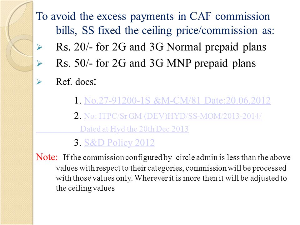 To avoid the excess payments in CAF commission bills, SS fixed the ceiling price/commission as: