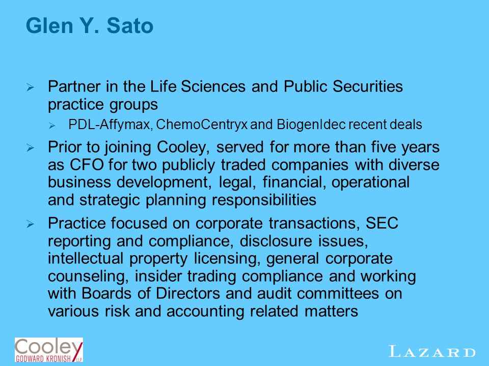 Glen Y. Sato Partner in the Life Sciences and Public Securities practice groups. PDL-Affymax, ChemoCentryx and BiogenIdec recent deals.