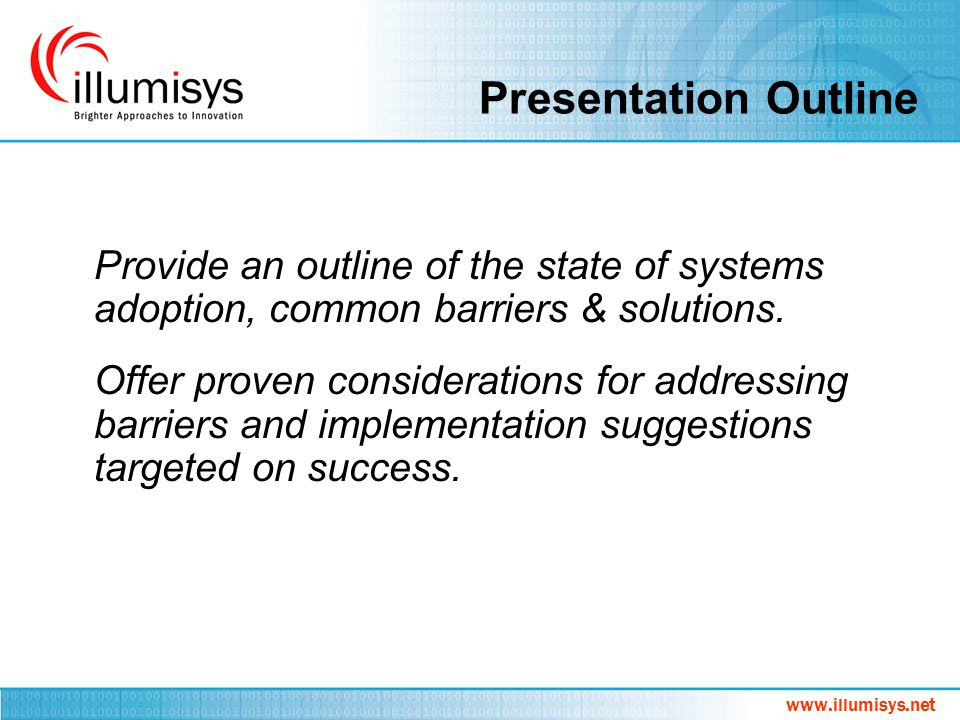 Presentation Outline Provide an outline of the state of systems adoption, common barriers & solutions.
