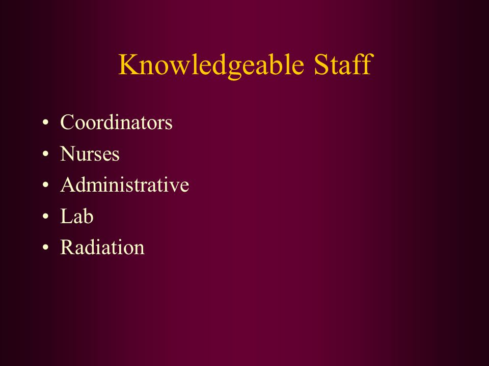 Knowledgeable Staff Coordinators Nurses Administrative Lab Radiation