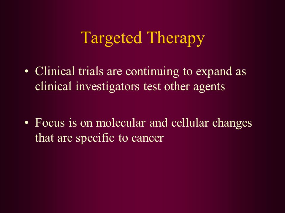 Targeted Therapy Clinical trials are continuing to expand as clinical investigators test other agents.