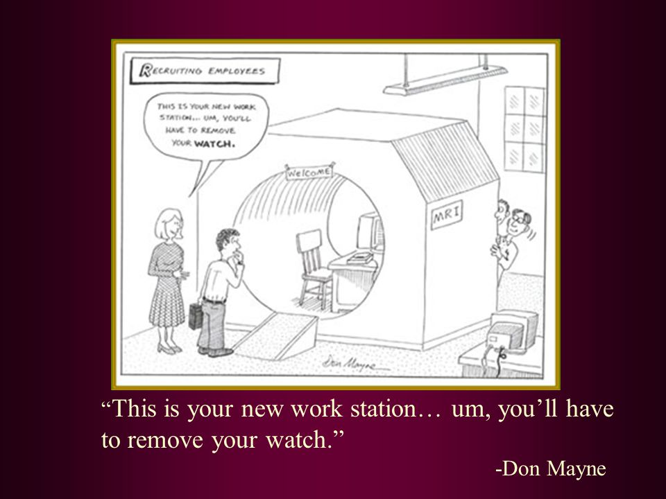 This is your new work station… um, you'll have to remove your watch.