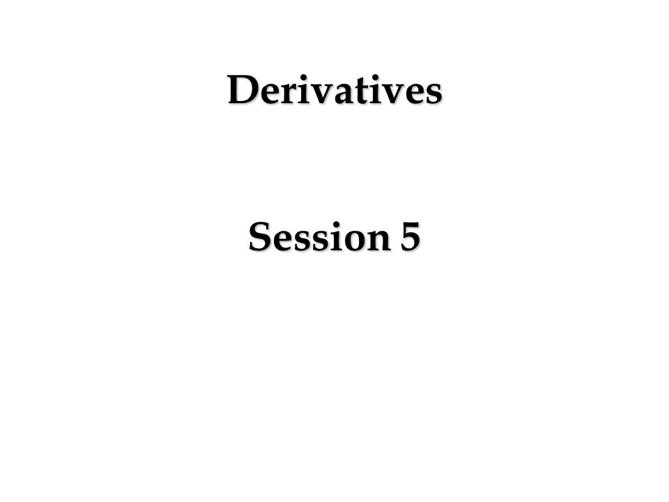 Derivatives Session 5