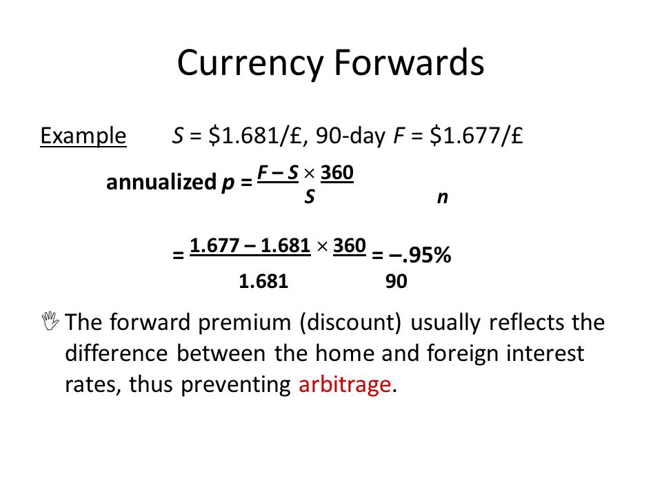 Currency Forwards Example S = $1.681/£, 90-day F = $1.677/£