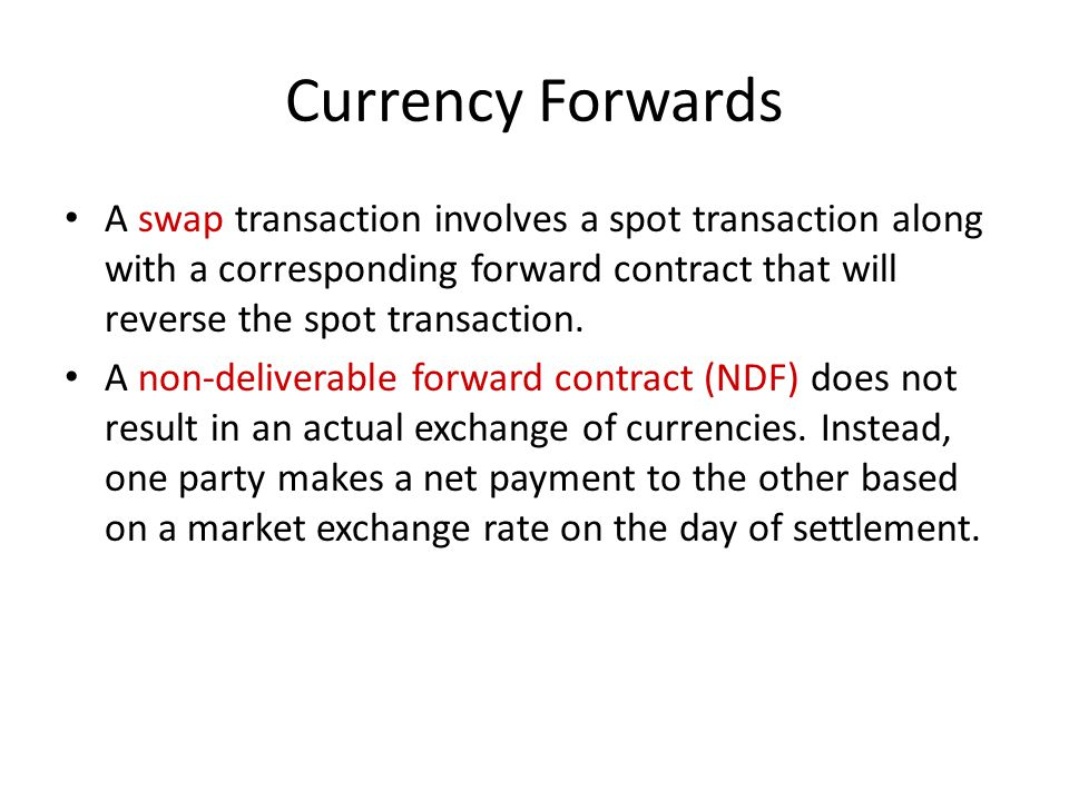 Currency Forwards A swap transaction involves a spot transaction along with a corresponding forward contract that will reverse the spot transaction.