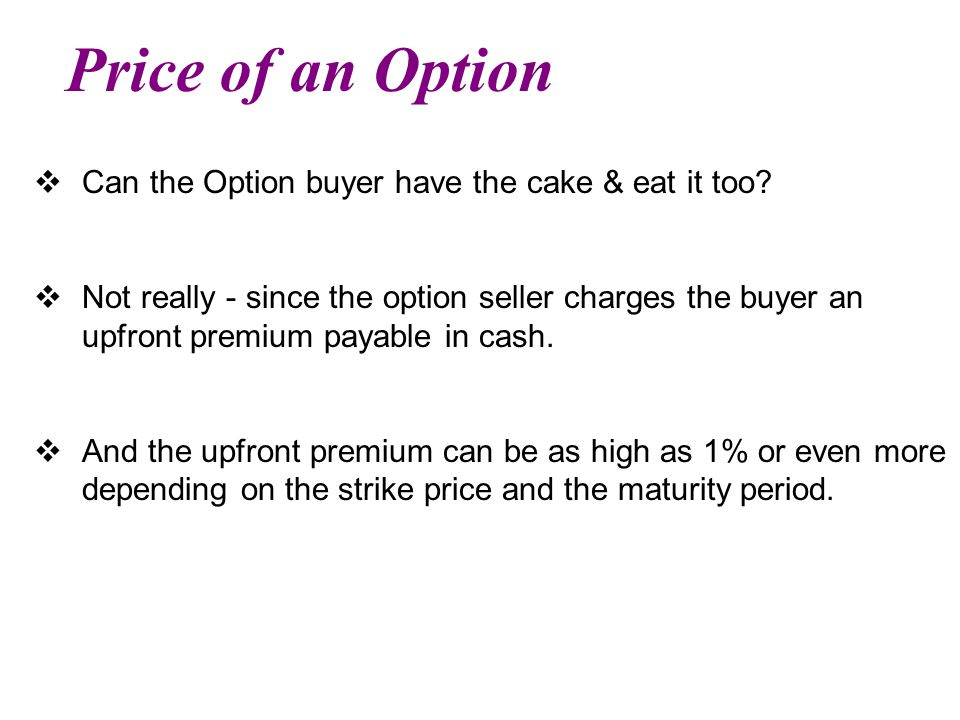 Price of an Option Can the Option buyer have the cake & eat it too